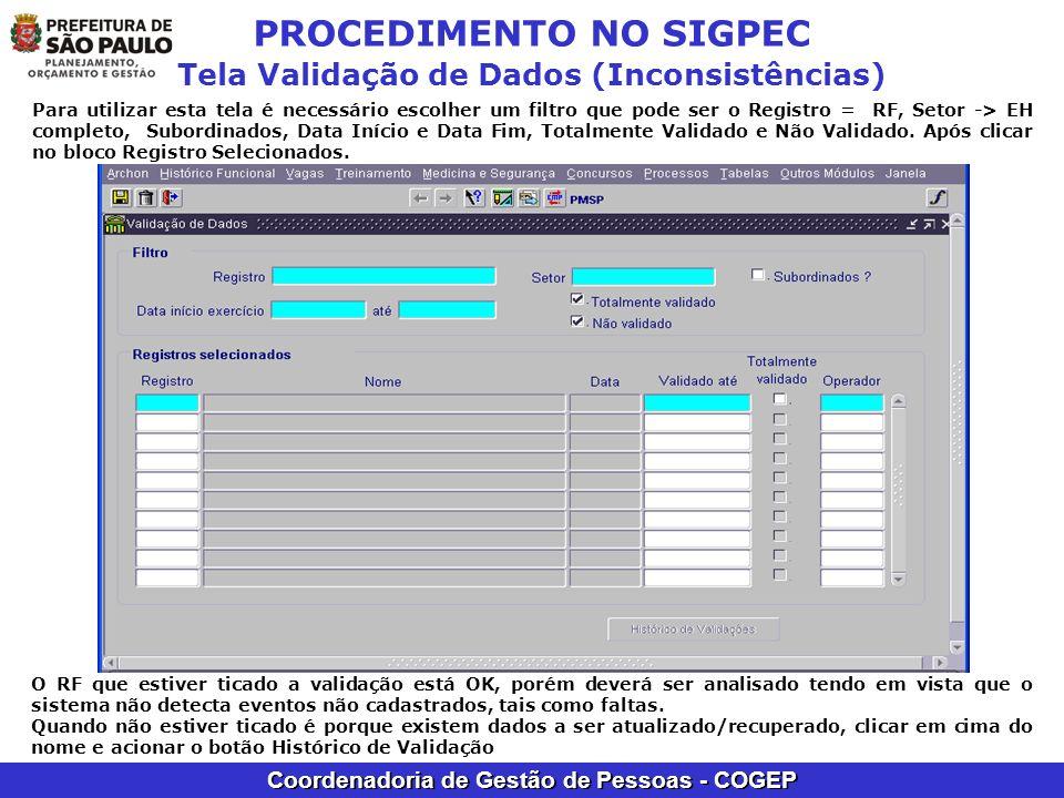 Coordenadoria de Gestão de Pessoas - COGEP PROCEDIMENTO NO SIGPEC Tela Validação de Dados (Inconsistências) Para utilizar esta tela é necessário escol