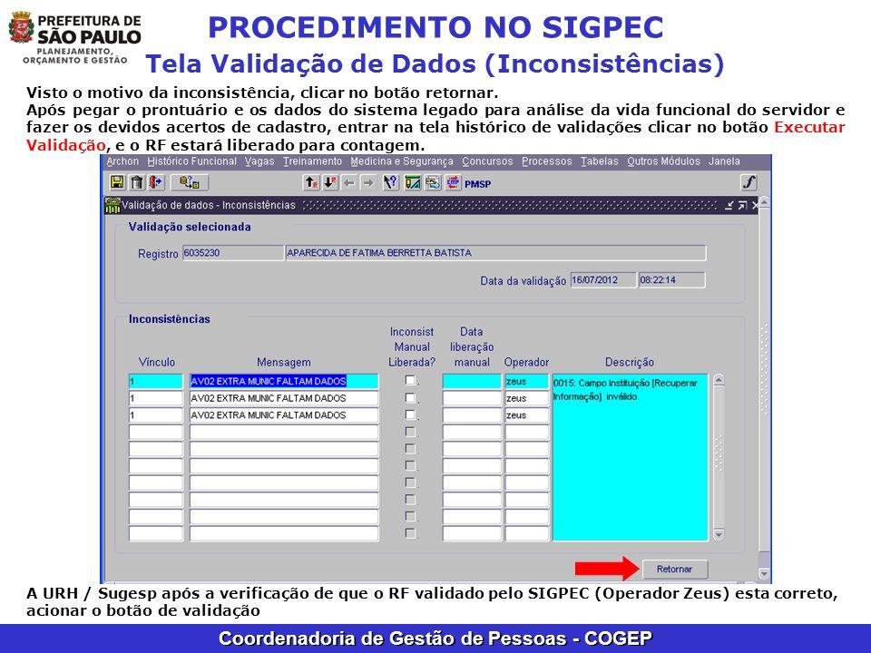 Coordenadoria de Gestão de Pessoas - COGEP PROCEDIMENTO NO SIGPEC Tela Validação de Dados (Inconsistências) Visto o motivo da inconsistência, clicar n