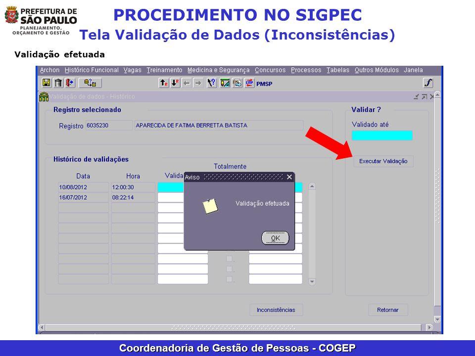 Coordenadoria de Gestão de Pessoas - COGEP PROCEDIMENTO NO SIGPEC Tela Validação de Dados (Inconsistências) Validação efetuada