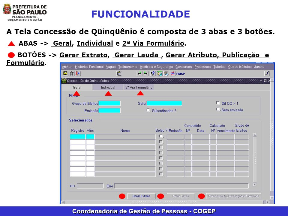 Coordenadoria de Gestão de Pessoas - COGEP FUNCIONALIDADE A Tela Concessão de Qüinqüênio é composta de 3 abas e 3 botões. ABAS -> Geral, Individual e
