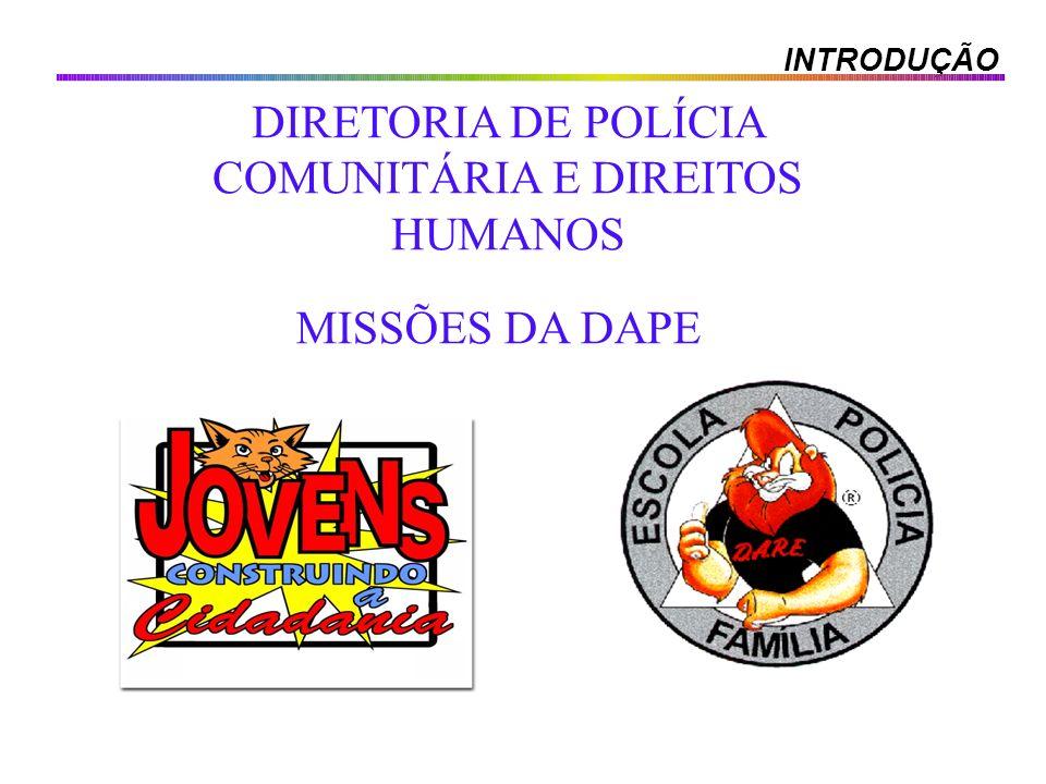 INTRODUÇÃO MISSÕES DA DAPE DIRETORIA DE POLÍCIA COMUNITÁRIA E DIREITOS HUMANOS