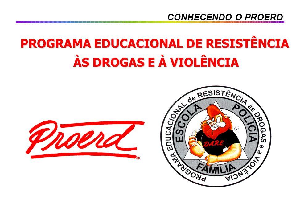 CONHECENDO O PROERD PROGRAMA EDUCACIONAL DE RESISTÊNCIA ÀS DROGAS E À VIOLÊNCIA