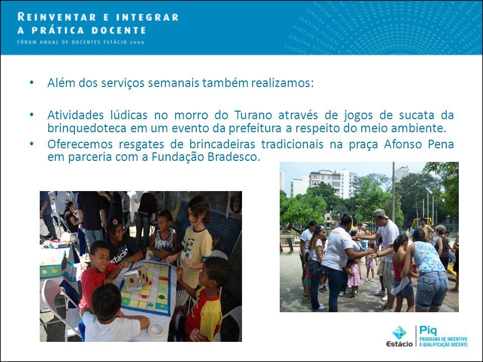 Além dos serviços semanais também realizamos: Atividades lúdicas no morro do Turano através de jogos de sucata da brinquedoteca em um evento da prefei