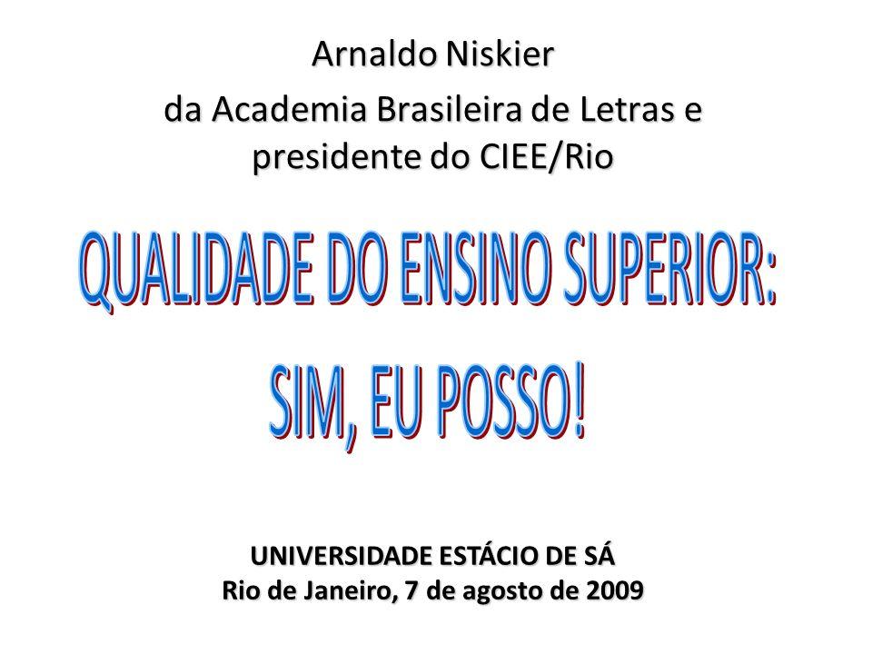 Arnaldo Niskier da Academia Brasileira de Letras e presidente do CIEE/Rio UNIVERSIDADE ESTÁCIO DE SÁ Rio de Janeiro, 7 de agosto de 2009