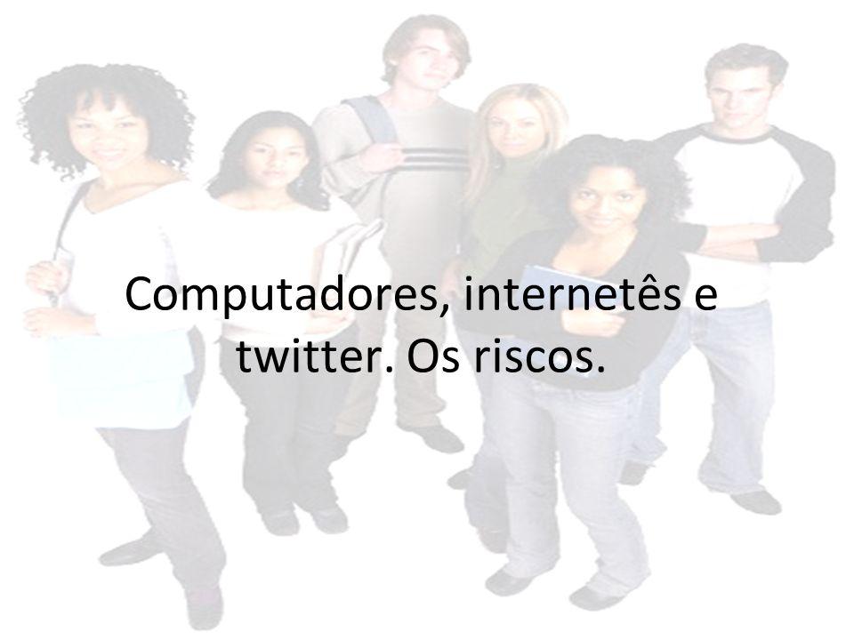 Computadores, internetês e twitter. Os riscos.