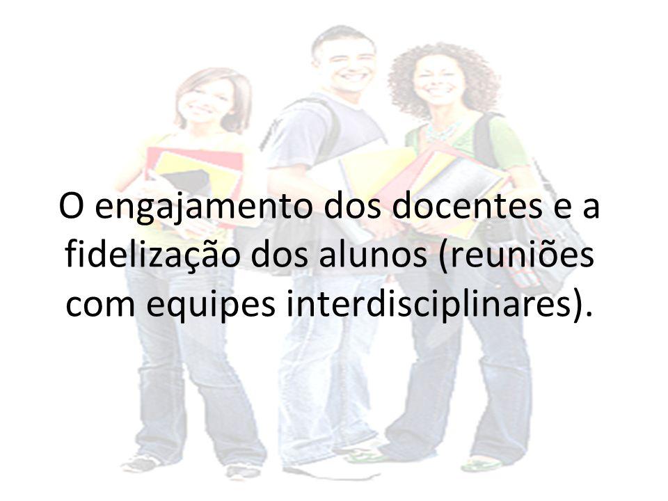 O engajamento dos docentes e a fidelização dos alunos (reuniões com equipes interdisciplinares).