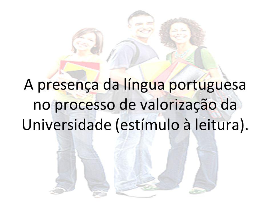A presença da língua portuguesa no processo de valorização da Universidade (estímulo à leitura).