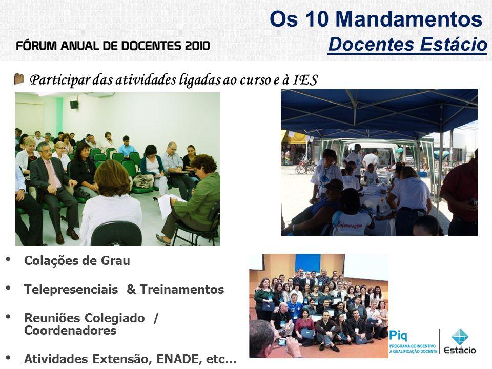 Os 10 Mandamentos Docentes Estácio Participar das atividades ligadas ao curso e à IES Colações de Grau Telepresenciais & Treinamentos Reuniões Colegia