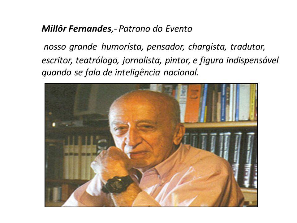 Millôr Fernandes,- Patrono do Evento nosso grande humorista, pensador, chargista, tradutor, escritor, teatrólogo, jornalista, pintor, e figura indispe