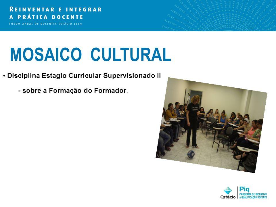 MOSAICO CULTURAL Disciplina Estagio Curricular Supervisionado II - sobre a Formação do Formador.