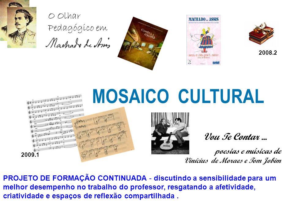 MOSAICO CULTURAL poesias e músicas de Vinícius de Moraes e Tom Jobim PROJETO DE FORMAÇÃO CONTINUADA - discutindo a sensibilidade para um melhor desemp