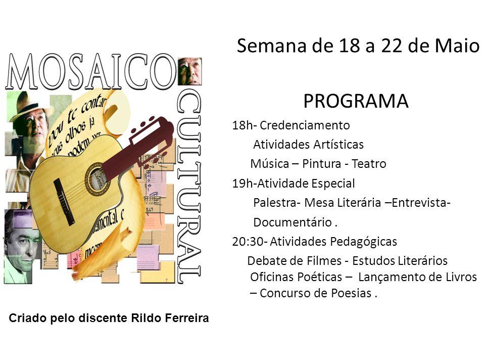 Semana de 18 a 22 de Maio PROGRAMA 18h- Credenciamento Atividades Artísticas Música – Pintura - Teatro 19h-Atividade Especial Palestra- Mesa Literária