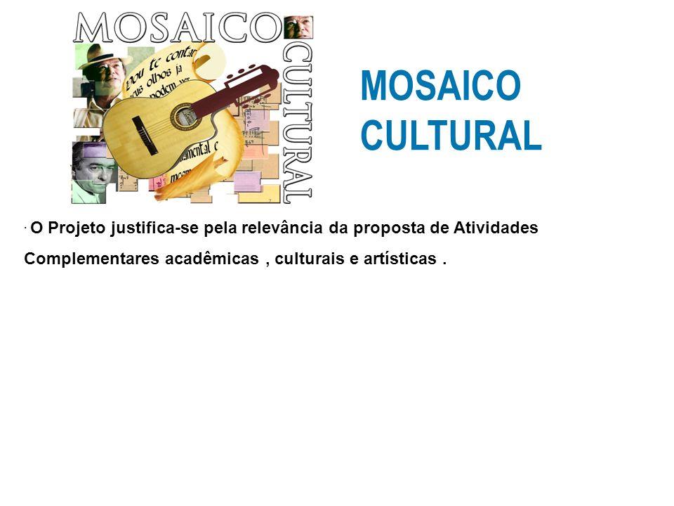 MOSAICO CULTURAL. O Projeto justifica-se pela relevância da proposta de Atividades Complementares acadêmicas, culturais e artísticas.