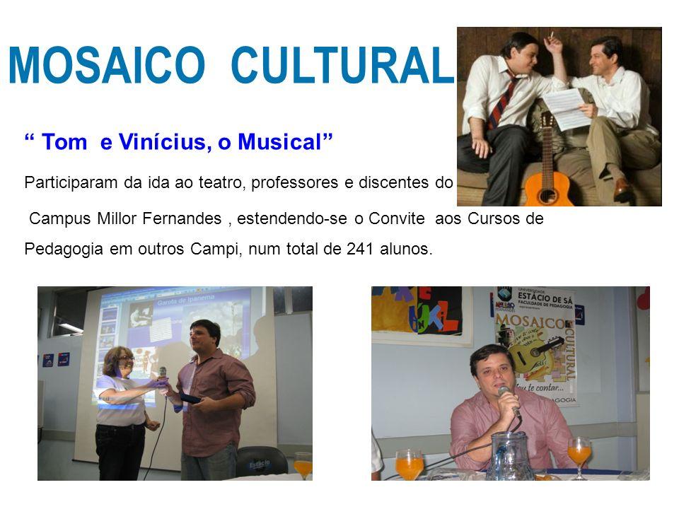 MOSAICO CULTURAL Tom e Vinícius, o Musical Participaram da ida ao teatro, professores e discentes do Campus Millor Fernandes, estendendo-se o Convite