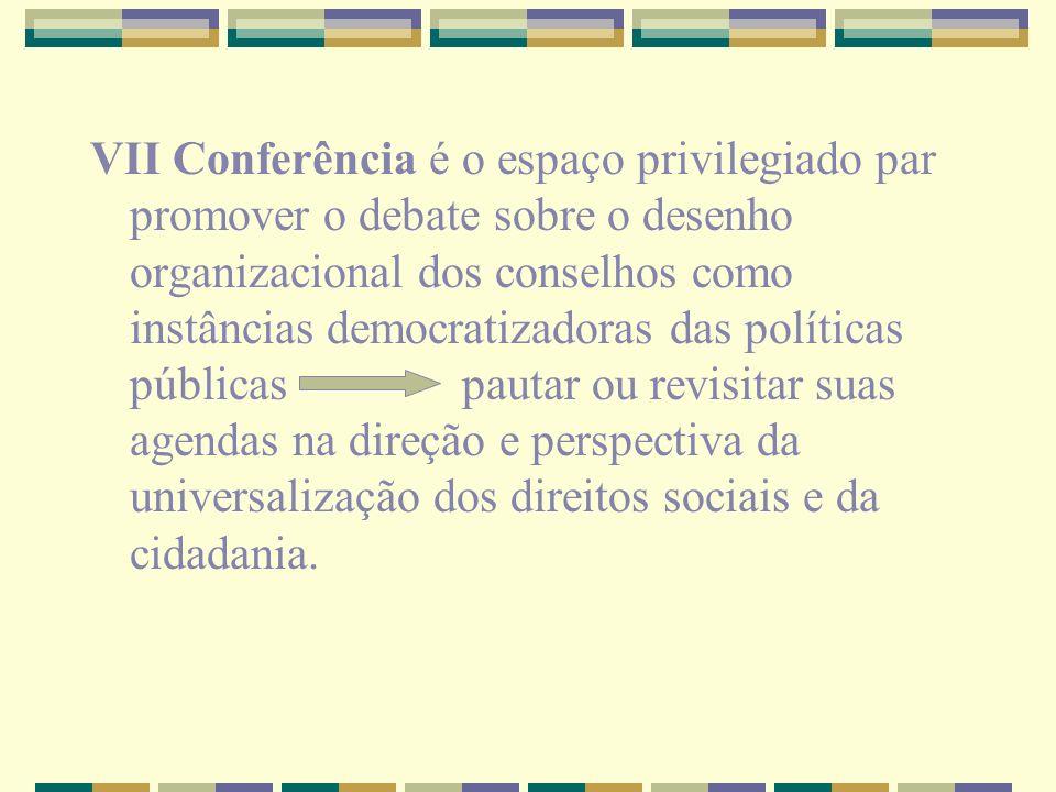 VII Conferência é o espaço privilegiado par promover o debate sobre o desenho organizacional dos conselhos como instâncias democratizadoras das políti