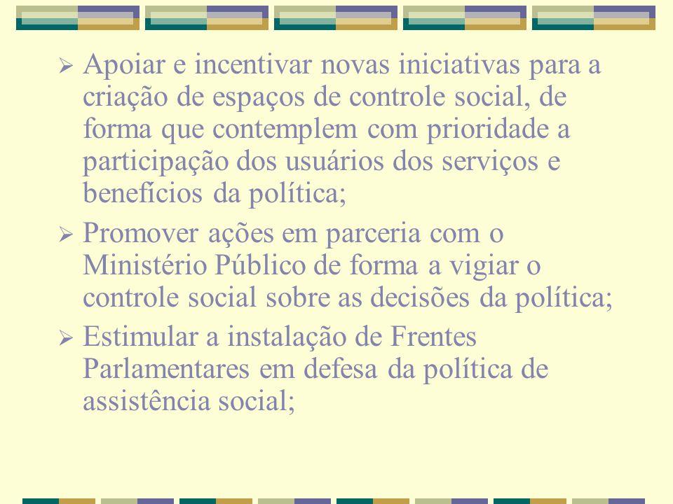 Apoiar e incentivar novas iniciativas para a criação de espaços de controle social, de forma que contemplem com prioridade a participação dos usuários
