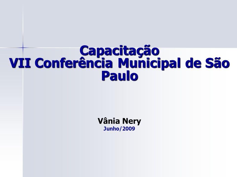 Capacitação VII Conferência Municipal de São Paulo Vânia Nery Junho/2009