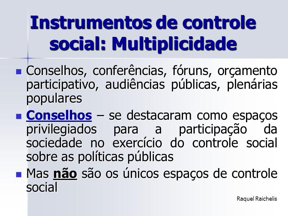 Instrumentos de controle social: Multiplicidade Conselhos, conferências, fóruns, orçamento participativo, audiências públicas, plenárias populares Con