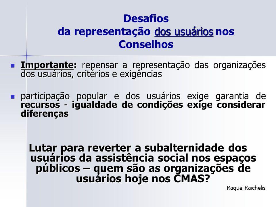 dos usuários Desafios da representação dos usuários nos Conselhos Importante: repensar a representação das organizações dos usuários, critérios e exig