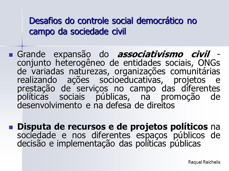 Desafios do controle social democrático no campo da sociedade civil Grande expansão do associativismo civil - conjunto heterogêneo de entidades sociai