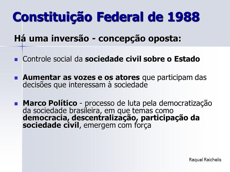 Constituição Federal de 1988 Constituição Federal de 1988 Há uma inversão - concepção oposta: Controle social da sociedade civil sobre o Estado Contro