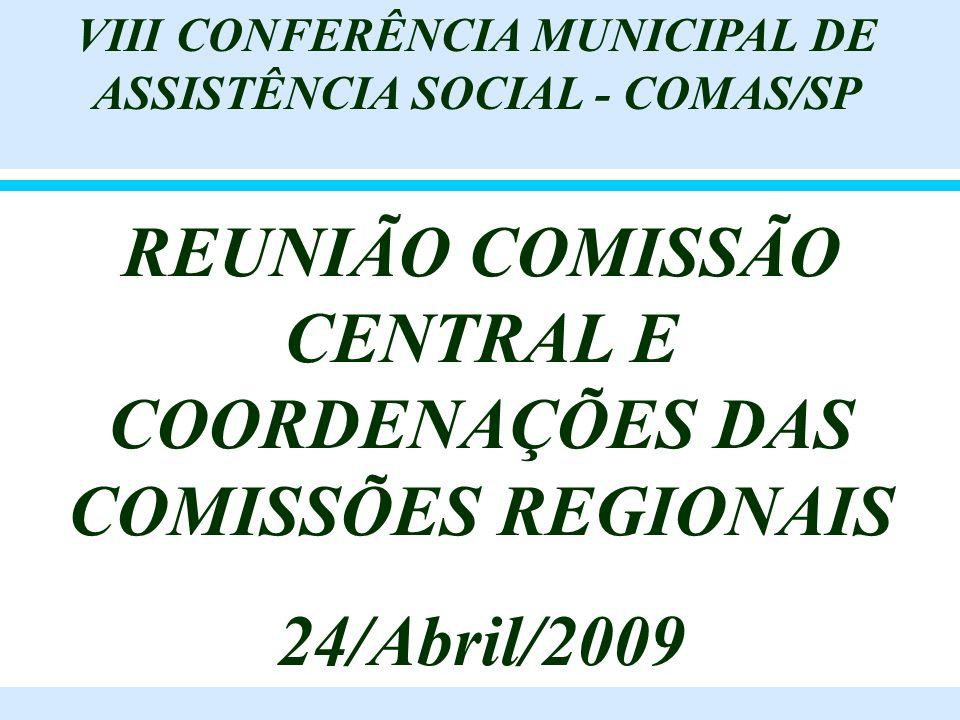 REUNIÃO COMISSÃO CENTRAL E COORDENAÇÕES DAS COMISSÕES REGIONAIS 24/Abril/2009 VIII CONFERÊNCIA MUNICIPAL DE ASSISTÊNCIA SOCIAL - COMAS/SP