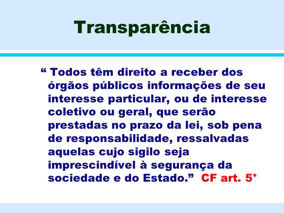 Transparência Todos têm direito a receber dos órgãos públicos informações de seu interesse particular, ou de interesse coletivo ou geral, que serão pr