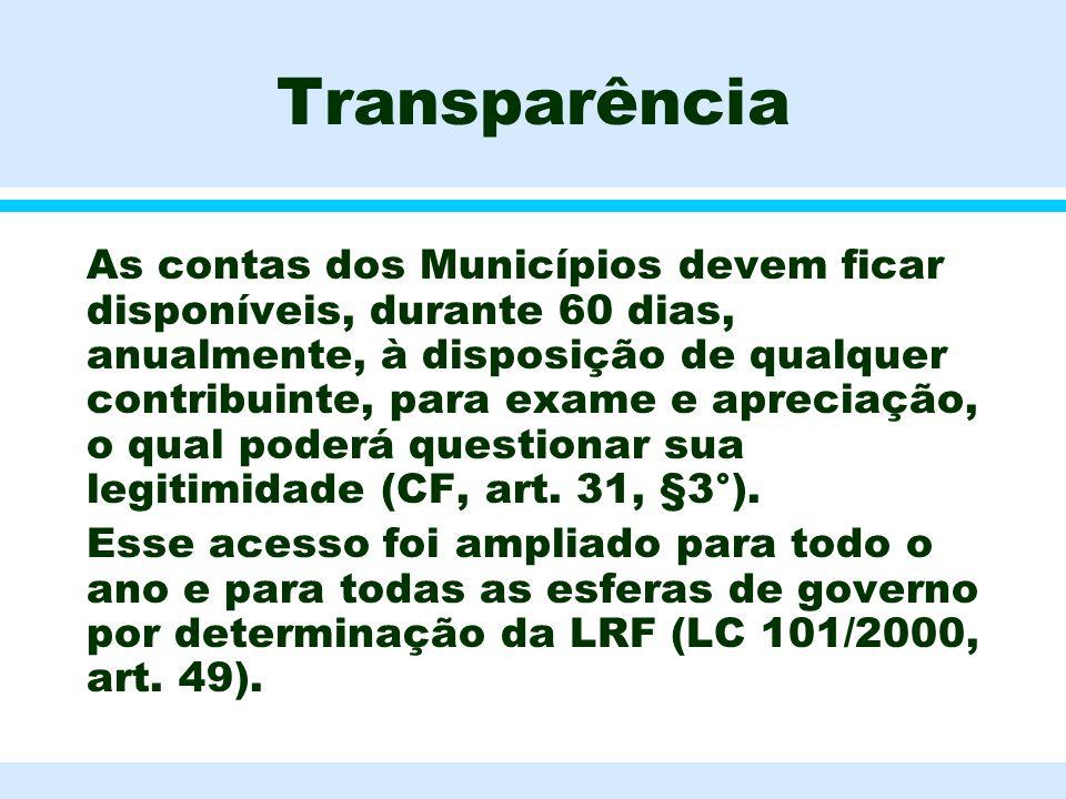 Transparência l As contas dos Municípios devem ficar disponíveis, durante 60 dias, anualmente, à disposição de qualquer contribuinte, para exame e apr