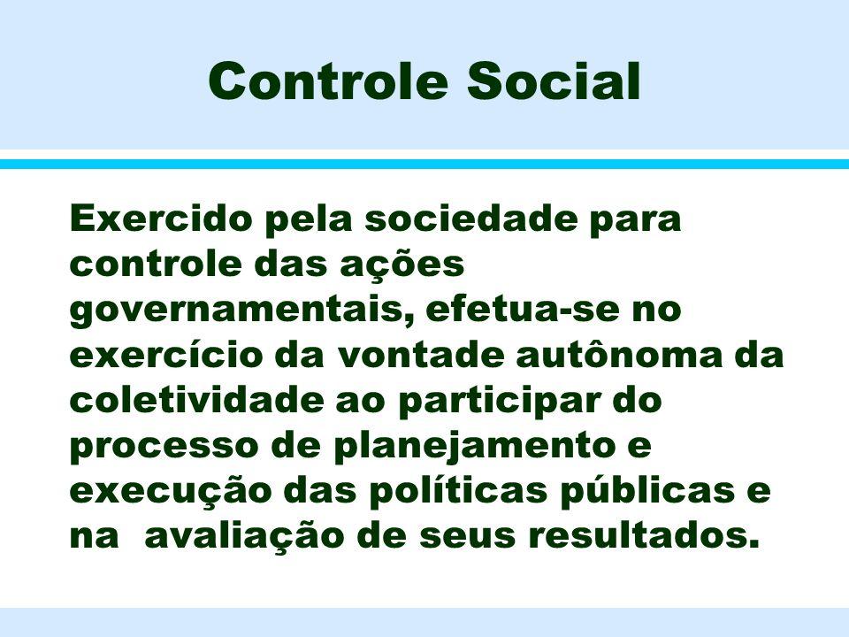 Controle Social l Exercido pela sociedade para controle das ações governamentais, efetua-se no exercício da vontade autônoma da coletividade ao partic