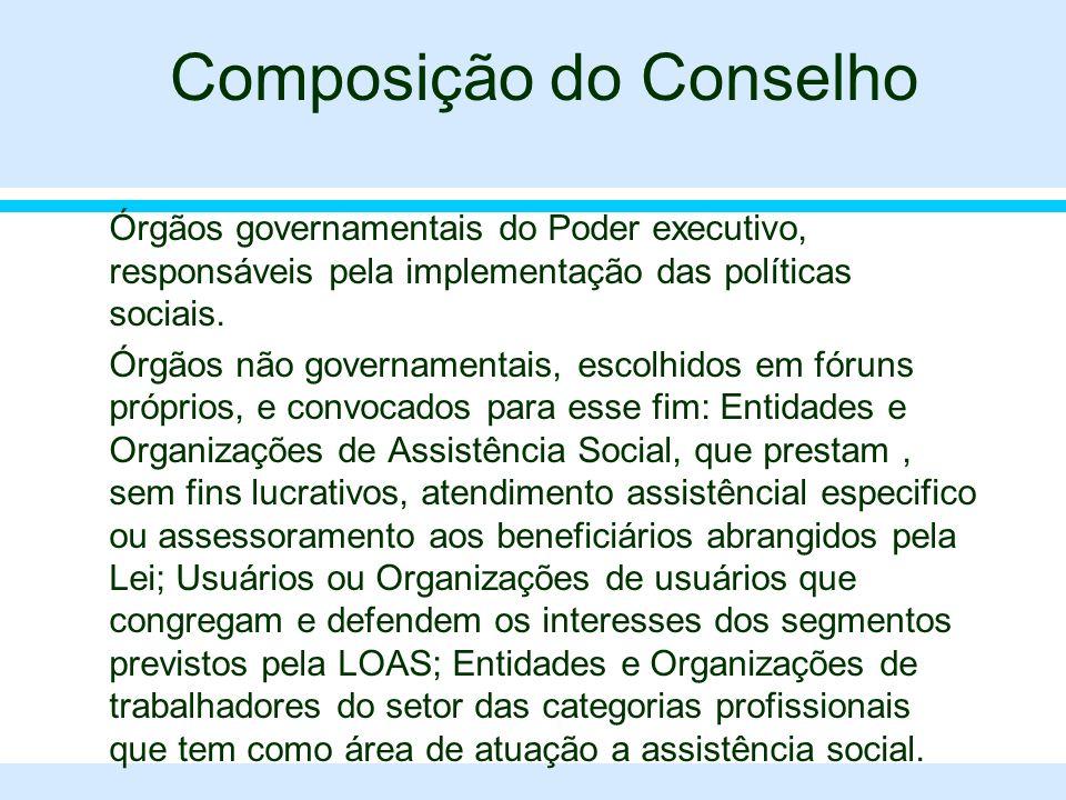 Composição do Conselho l Órgãos governamentais do Poder executivo, responsáveis pela implementação das políticas sociais. l Órgãos não governamentais,