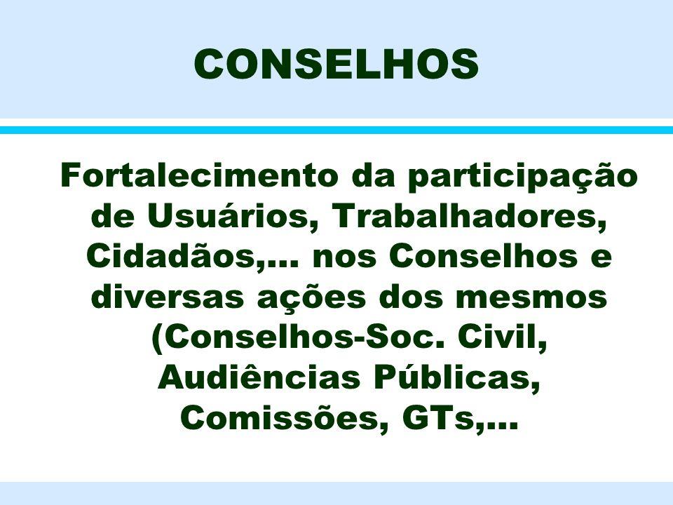 CONSELHOS l Fortalecimento da participação de Usuários, Trabalhadores, Cidadãos,... nos Conselhos e diversas ações dos mesmos (Conselhos-Soc. Civil, A