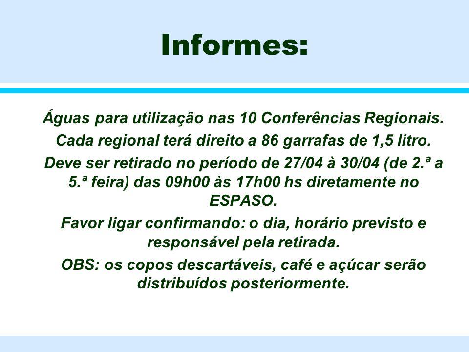 Informes: l Águas para utilização nas 10 Conferências Regionais. l Cada regional terá direito a 86 garrafas de 1,5 litro. l Deve ser retirado no perío