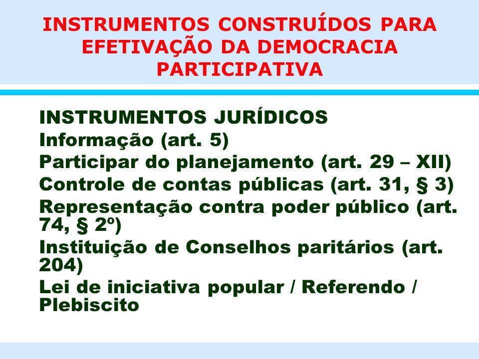 INSTRUMENTOS CONSTRUÍDOS PARA EFETIVAÇÃO DA DEMOCRACIA PARTICIPATIVA INTRUMENTOS POLÍTICOS Conselhos Consultivos Orçamento Participativo Conferências Consultas populares Audiências públicas Movimentos Social Fóruns