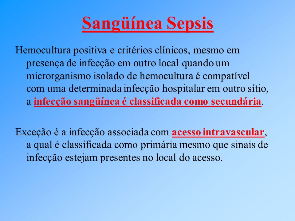 Sangüínea Sepsis Hemocultura positiva e critérios clínicos, mesmo em presença de infecção em outro local quando um microrganismo isolado de hemocultur