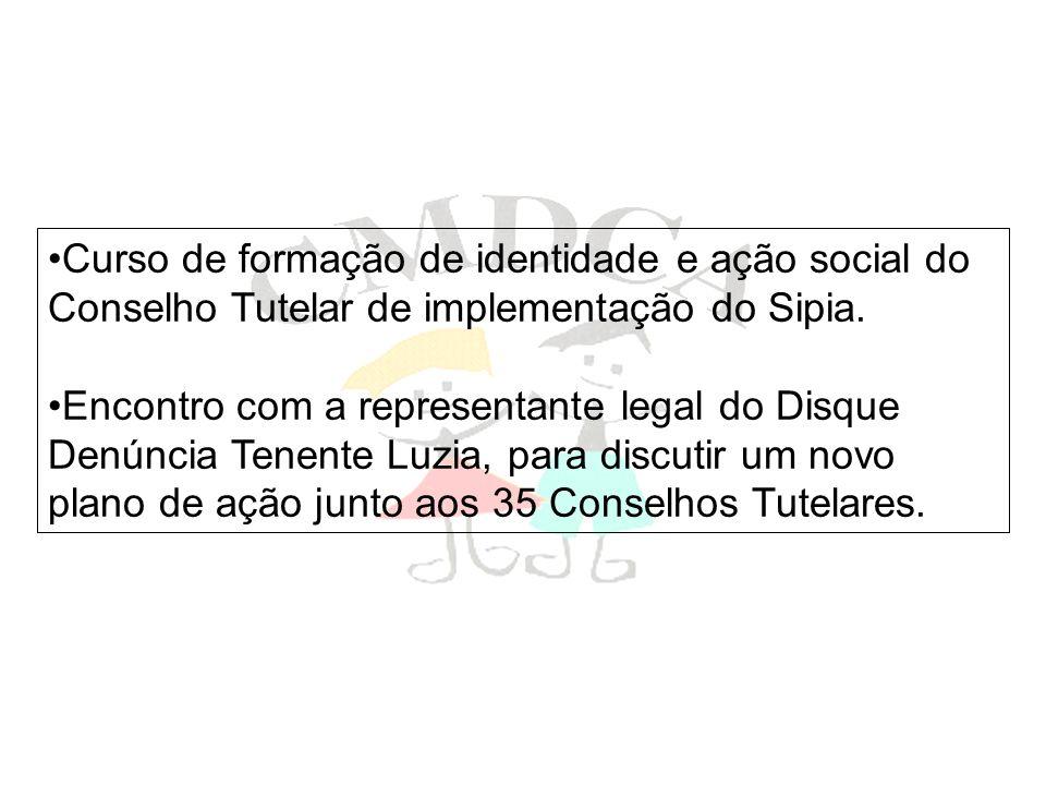 Curso de formação de identidade e ação social do Conselho Tutelar de implementação do Sipia. Encontro com a representante legal do Disque Denúncia Ten