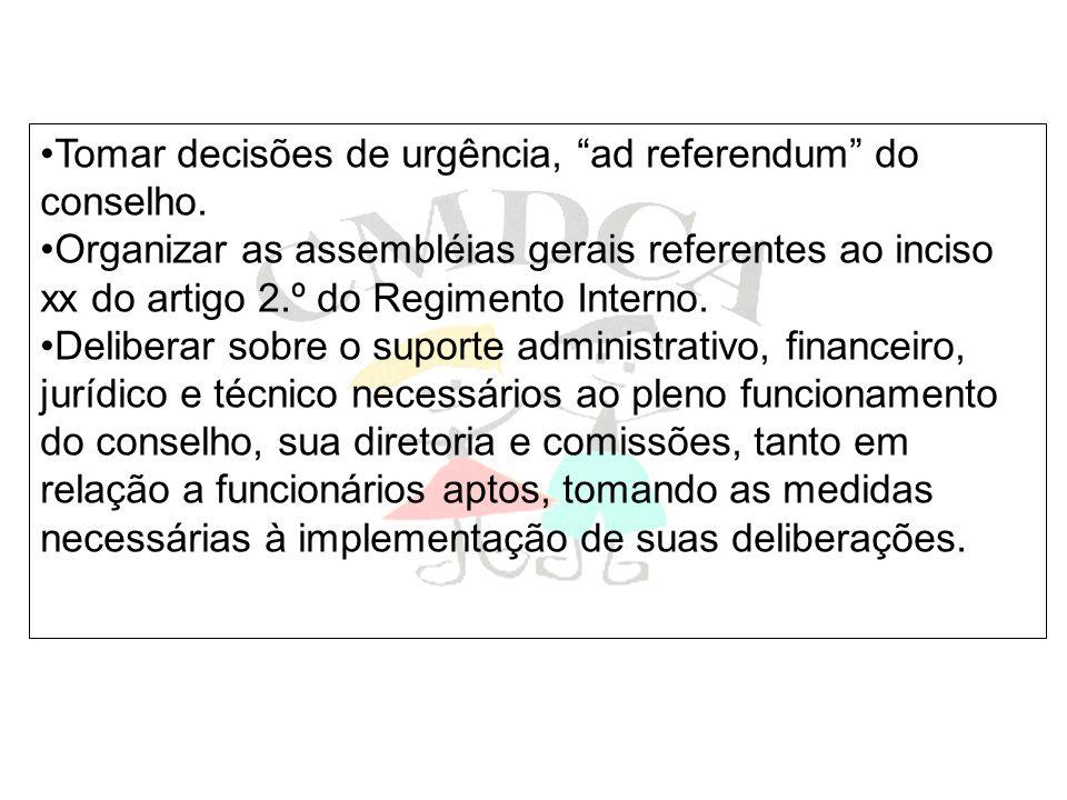 Tomar decisões de urgência, ad referendum do conselho. Organizar as assembléias gerais referentes ao inciso xx do artigo 2.º do Regimento Interno. Del