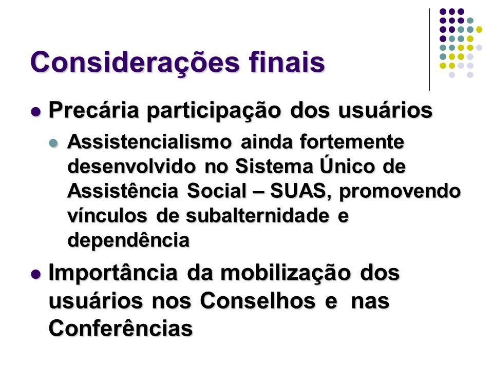 Considerações finais Precária participação dos usuários Precária participação dos usuários Assistencialismo ainda fortemente desenvolvido no Sistema Ú