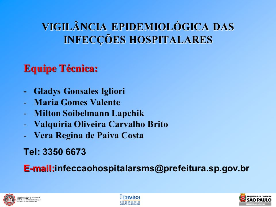 VIGILÂNCIA EPIDEMIOLÓGICA DAS INFECÇÕES HOSPITALARES Equipe Técnica: - Gladys Gonsales Igliori -Maria Gomes Valente -Milton Soibelmann Lapchik -Valqui