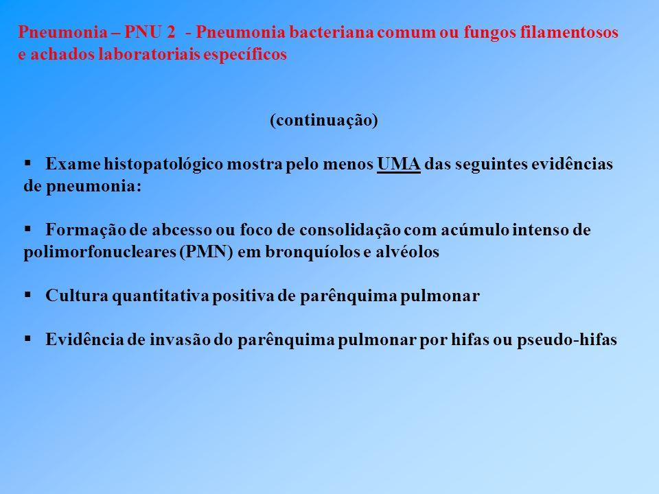 Pneumonia – PNU 2 - Pneumonia bacteriana comum ou fungos filamentosos e achados laboratoriais específicos (continuação) Exame histopatológico mostra p