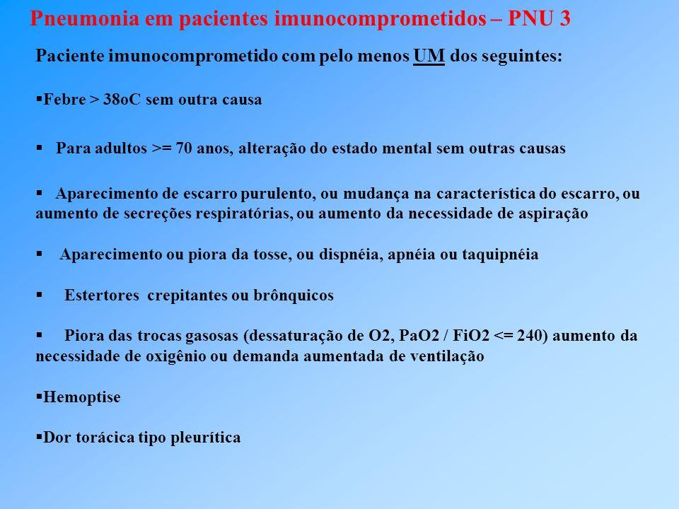 Pneumonia em pacientes imunocomprometidos – PNU 3 Paciente imunocomprometido com pelo menos UM dos seguintes: Febre > 38oC sem outra causa Para adulto