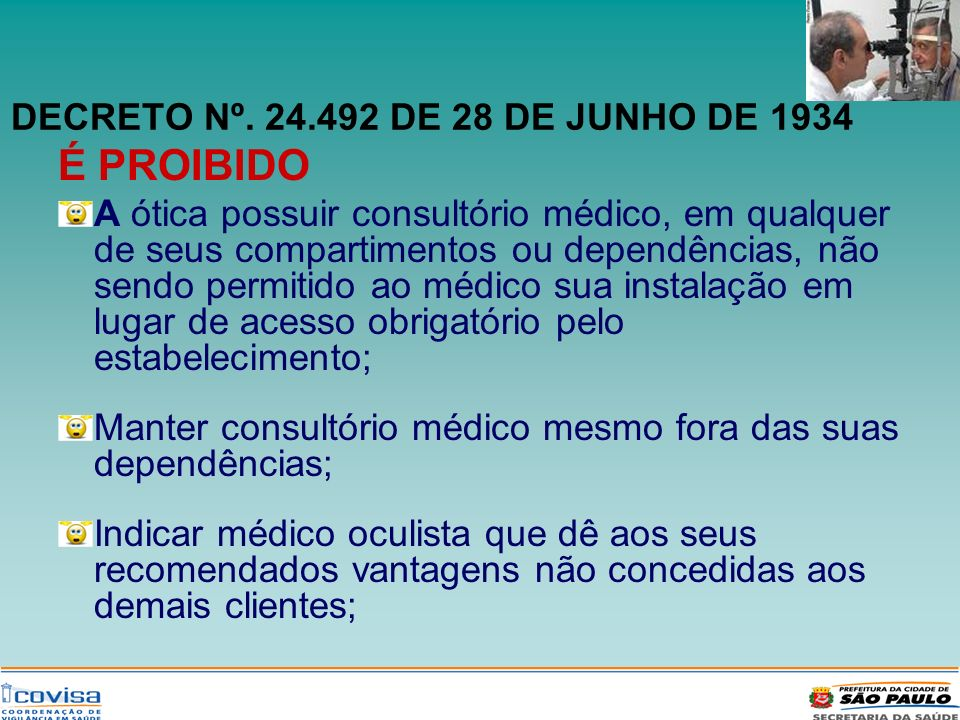 DECRETO Nº. 24.492 DE 28 DE JUNHO DE 1934 É PROIBIDO A ótica possuir consultório médico, em qualquer de seus compartimentos ou dependências, não sendo