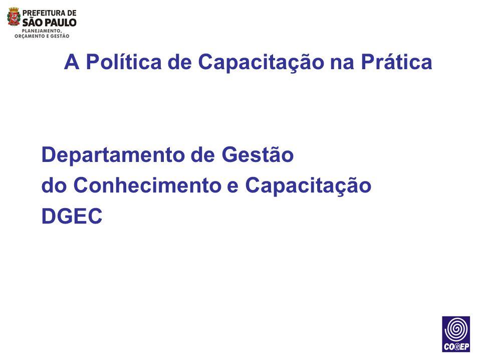 A Política de Capacitação na Prática Departamento de Gestão do Conhecimento e Capacitação DGEC