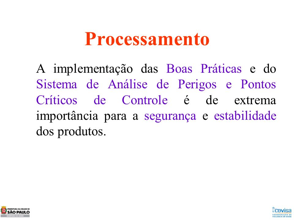 Processamento A implementação das Boas Práticas e do Sistema de Análise de Perigos e Pontos Críticos de Controle é de extrema importância para a segur