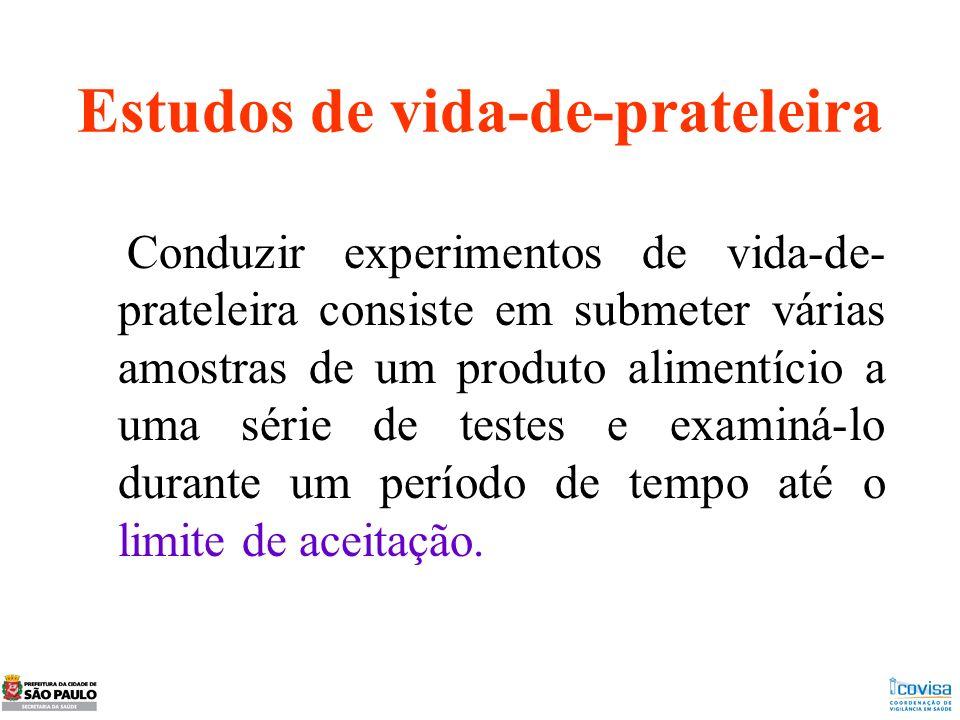 Estudos de vida-de-prateleira Conduzir experimentos de vida-de- prateleira consiste em submeter várias amostras de um produto alimentício a uma série