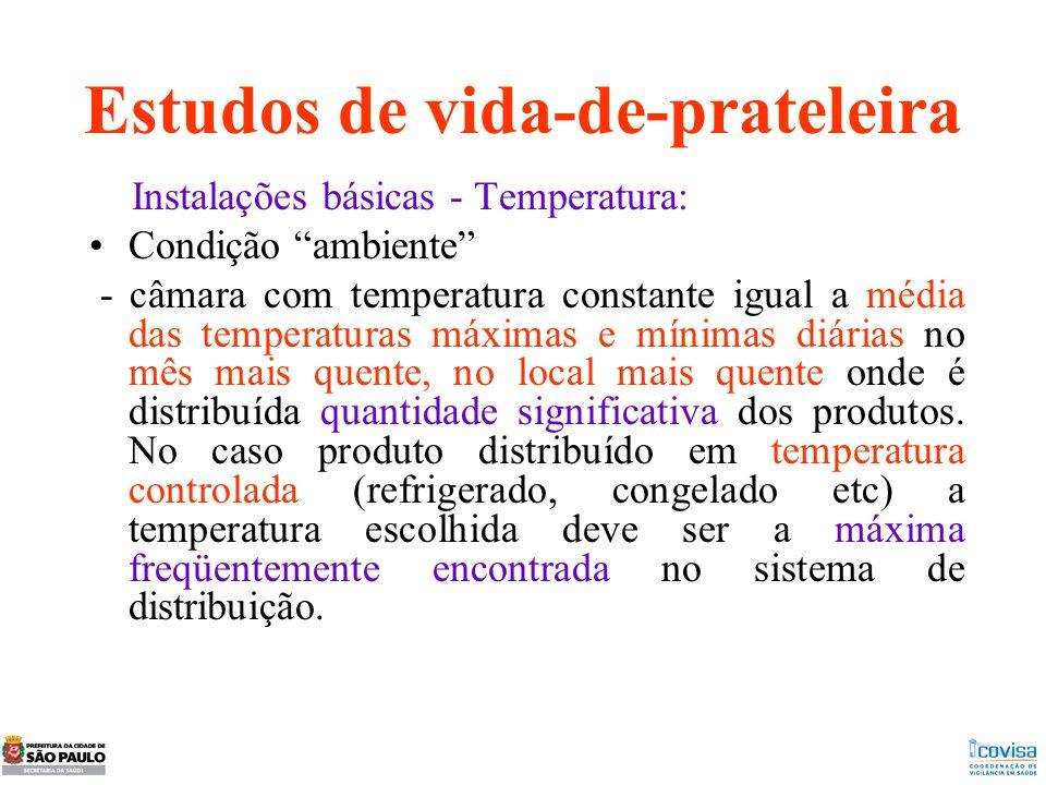 Estudos de vida-de-prateleira Instalações básicas - Temperatura: Condição ambiente - câmara com temperatura constante igual a média das temperaturas m