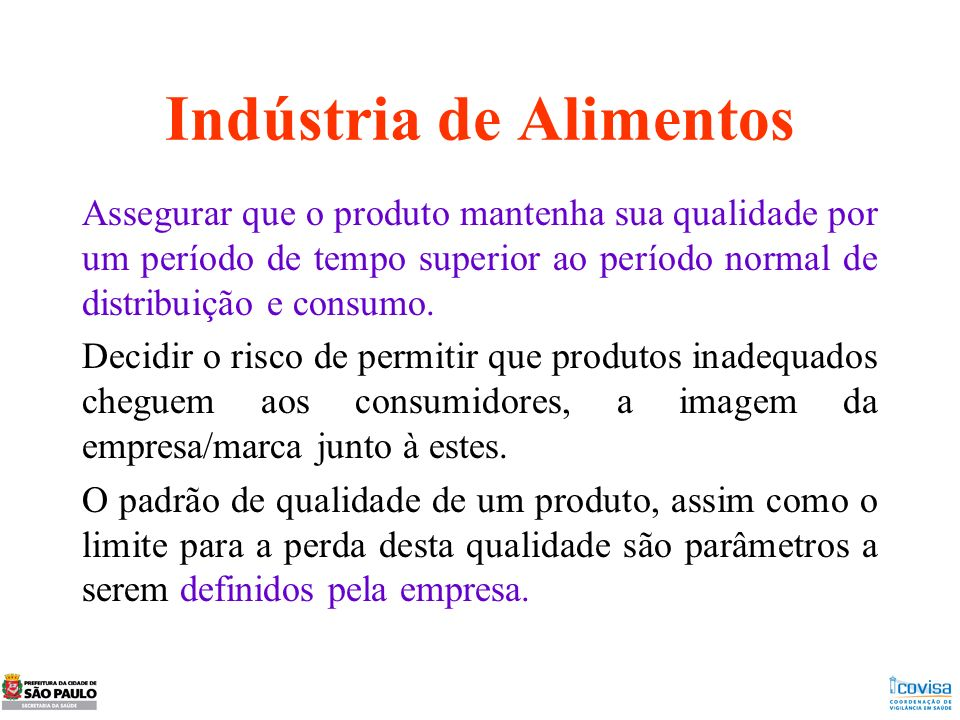 Indústria de Alimentos Assegurar que o produto mantenha sua qualidade por um período de tempo superior ao período normal de distribuição e consumo. De