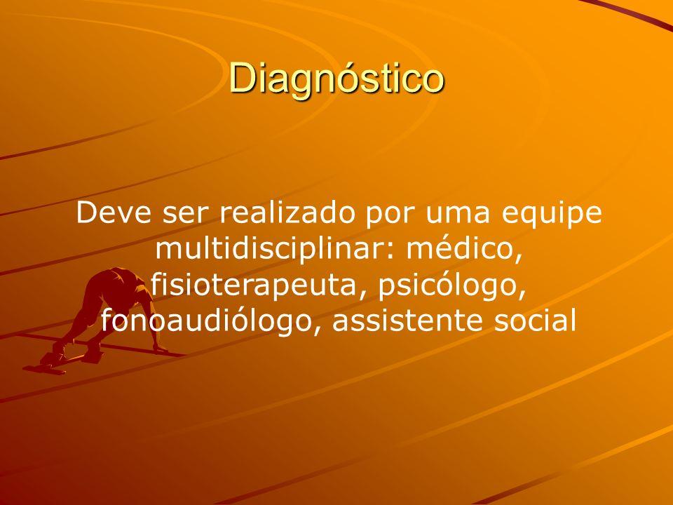 Diagnóstico Deve ser realizado por uma equipe multidisciplinar: médico, fisioterapeuta, psicólogo, fonoaudiólogo, assistente social