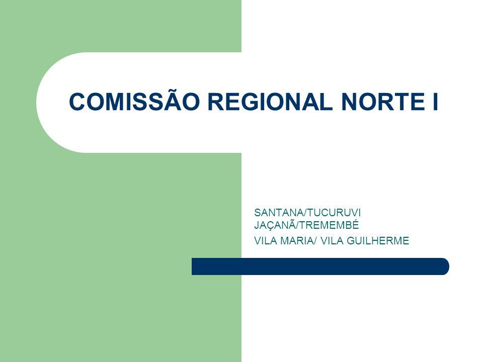 COMISSÃO REGIONAL NORTE I SANTANA/TUCURUVI JAÇANÃ/TREMEMBÉ VILA MARIA/ VILA GUILHERME