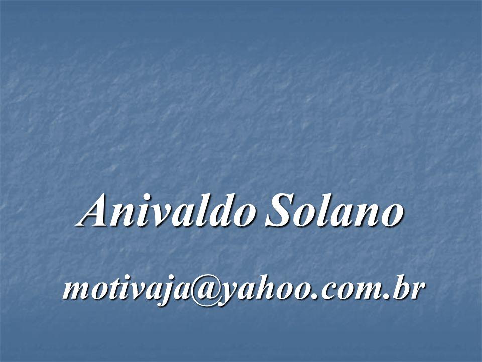 Anivaldo Solano motivaja@yahoo.com.br