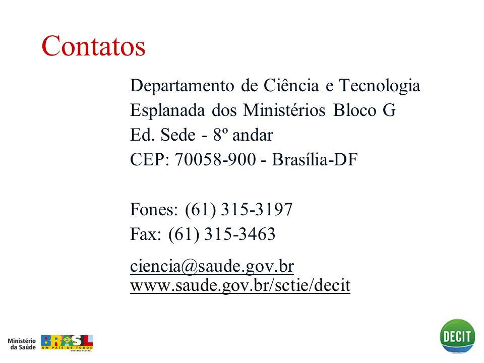 Contatos Departamento de Ciência e Tecnologia Esplanada dos Ministérios Bloco G Ed. Sede - 8º andar CEP: 70058-900 - Brasília-DF Fones: (61) 315-3197
